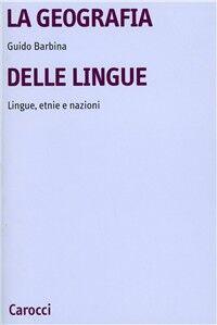 La geografia delle lingue. Lingue, etnie e nazioni nel mondo contemporaneo