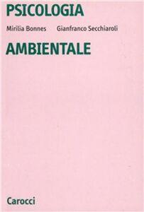 Libro Psicologia ambientale. Introduzione alla psicologia sociale e ambientale Mirilia Bonnes , Gianfranco Secchiaroli