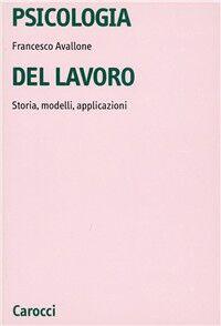 Psicologia del lavoro. Storia, modelli, applicazioni