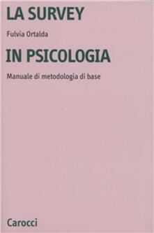 La survey in psicologia. Manuale di metodologia di base - Fulvia Ortalda - copertina