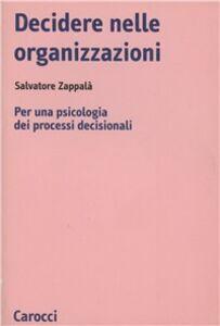 Libro Decidere nelle organizzazioni. Per una psicologia dei processi decisionali Salvatore Zappalà