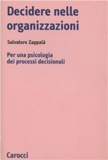 Decidere nelle organizzazioni. Per una psicologia dei processi decisionali - Salvatore Zappalà - copertina