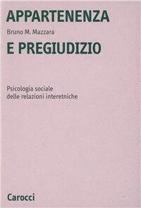 Appartenenza e pregiudizio. Psicologia sociale delle relazioni interetniche