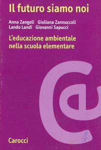 Libro Il futuro siamo noi. L'educazione ambientale nella scuola elementare Anna Zangoli , Giuliana Zannuccoli , Lando Landi