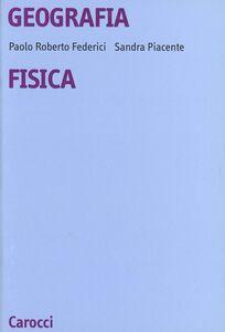 Foto Cover di Geografia fisica, Libro di Paolo R. Federici,Sandra Piacente, edito da Carocci