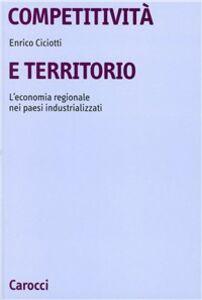 Libro Competitività e territorio. L'economia regionale nei paesi industrializzati Enrico Ciciotti