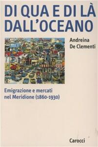 Di qua e di là dall'oceano. Emigrazione e mercati nel meridione (1860-1930)