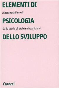 Elementi di psicologia dello sviluppo. Dalle teorie ai problemi quotidiani