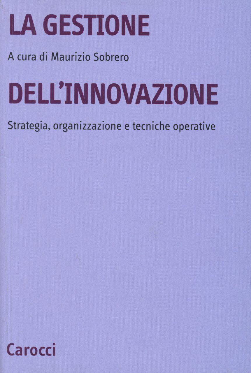 La gestione dell'innovazione. Strategia, organizzazione e tecniche operative