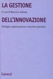 La gestione dellinnovazione. Strategia, organizzazione e tecniche operative.pdf
