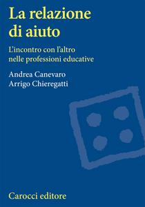 Libro La relazione di aiuto. L'incontro con l'altro nelle professioni educative Andrea Canevaro , Arrigo Chieregatti