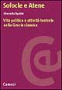 Sofocle e Atene. Vita politica e attività teatrale nella Grecia classica