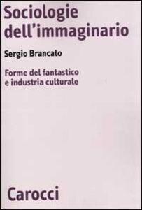 Sociologie dell'immaginario. Forme del fantastico e industria culturale