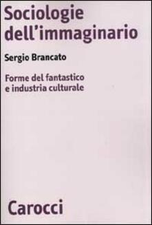Rallydeicolliscaligeri.it Sociologie dell'immaginario. Forme del fantastico e industria culturale Image