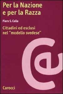 Foto Cover di Per la nazione e per la razza. Cittadini ed esclusi nel modello svedese, Libro di Piero S. Colla, edito da Carocci