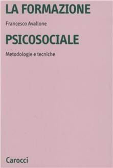 La formazione psicosociale. Metodologie e tecniche -  Francesco Avallone - copertina