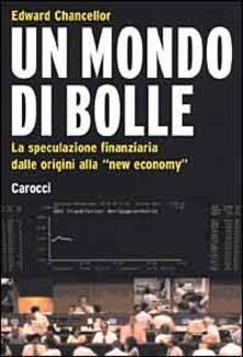 Secchiarapita.it Un mondo di bolle. La speculazione finanziaria dalle origini alla «new economy» Image