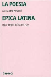 Libro La poesia epica latina. Dalle origini all'età dei Flavi Alessandro Perutelli