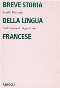 Libro Breve storia della lingua francese. Dal Cinquecento ai giorni nostri Aurelio Principato