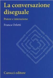 La conversazione diseguale. Potere e interazione - Franca Orletti - copertina