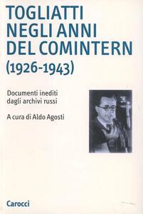 Togliatti negli anni del Comintern (1926-1943). Documenti inediti dagli archivi russi