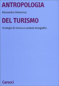 Libro Antropologia del turismo. Strategie di ricerca e contesti etnografici Alessandro Simonicca