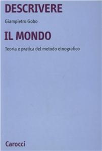 Libro Descrivere il mondo. Teoria e pratica del mondo etnografico in sociologia Giampietro Gobo