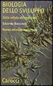Libro Biologia dello sviluppo. Dalla cellula all'organismo Edoardo Boncinelli