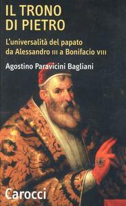 Il trono di Pietro. L'universalità del papato da Alessandro III a Bonifacio VIII