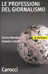 Foto Cover di Le professioni del giornalismo, Libro di Enrico Menduni,Antonio Catolfi, edito da Carocci
