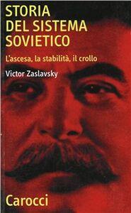 Libro Storia del sistema sovietico. L'ascesa, la stabilità, il crollo Victor Zaslavsky