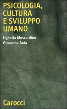 Psicologia, cultura e sviluppo umano - Ughetta Moscardino,Giovanna Axia - copertina