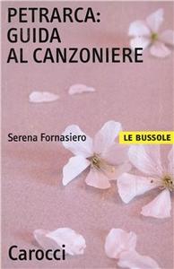 Libro Petrarca. Guida al Canzoniere Serena Fornasiero