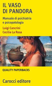 Foto Cover di Il vaso di Pandora. Manuale di psichiatria e psicopatologia, Libro di Luigi Cancrini,Cecilia La Rosa, edito da Carocci