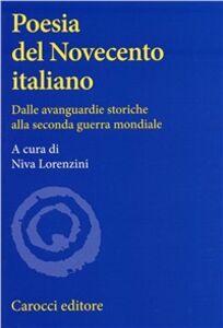 Libro Poesia del Novecento italiano. Dalle avanguardie storiche alla seconda guerra mondiale