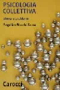 Libro La psicologia collettiva. Storia e problemi Angelica Mucchi Faina