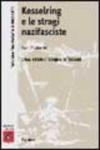 Foto Cover di Kesserling e le stragi nazifasciste. 1944: estate di sangue in Toscana, Libro di Ivan Tognarini, edito da Carocci