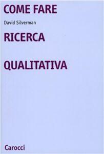 Foto Cover di Come fare ricerca qualitativa, Libro di David Silverman, edito da Carocci
