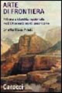 Libro Arte di frontiera. Pittura e identità nazionale nell'Ottocento nord-americano Orietta Rossi Pinelli