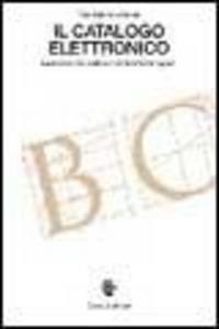Il catalogo elettronico. Dalla biblioteca cartacea alla biblioteca digitale