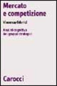 Foto Cover di Mercato e competizione. Analisi cognitiva dei gruppi strategici, Libro di Vincenza Odorici, edito da Carocci