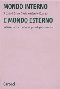 Libro Mondo interno e mondo esterno. Intersezioni e confini in psicologia dinamica