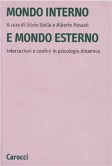 Mondo interno e mondo esterno. Intersezioni e confini in psicologia dinamica - copertina