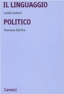 Il linguaggio politico - Lorella Cedroni,Tommaso Dell'Era - copertina