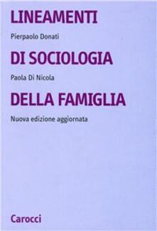 Lineamenti di sociologia della famiglia. Un approccio relazionale all'indagine sociologica - Pierpaolo Donati,Paola Di Nicola - copertina