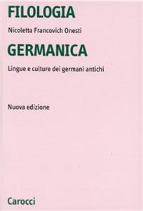 Libro Filologia germanica. Lingue e culture dei germani antichi Nicoletta Francovich Onesti