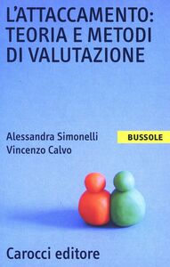 Foto Cover di L' attaccamento: teoria e metodi di valutazione, Libro di Alessandra Simonelli,Vincenzo Calvo, edito da Carocci