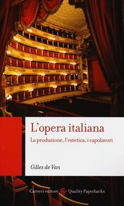 Libro L' opera italiana. La produzione, l'estetica, i capolavori de Van Gilles