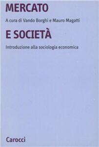 Libro Mercato e società. Introduzione alla sociologia economica