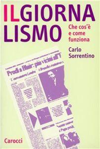 Foto Cover di Il giornalismo. Che cos'è e come funziona, Libro di Carlo Sorrentino, edito da Carocci